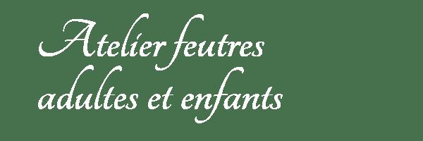 ATELIER_FEUTRES_ADULTES_ENFANTS